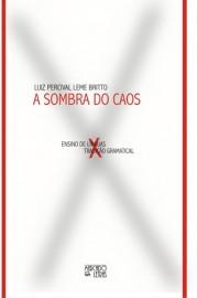 A sombra do caos - ensino de línguas x tradição gramatical, livro de Luiz Percival Leme Brito