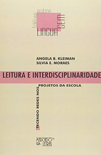Leitura e Interdisciplinaridade - Tecendo Redes nos Projetos da Escola, livro de Angela B. Kleiman