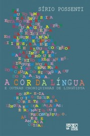 A Cor da Língua e Outras Croniquinhas de Linguista, livro de Sírio Possenti