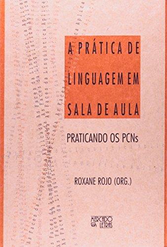 Prática De Linguagem Em Sala De Aula. Praticando Os PCNS, livro de Roxane Rojo