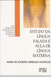 Estudo da Lígua Falada e Aula de Língua Materna - uma abordagem processual da interação professor/alunos, livro de Maria de Lourdes Meirelles Matencio