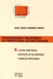 Rememorando Trajetórias da Professora - Alfabetizadora: A leitura como prática constitutiva de sua identidade e formação de professoras, livro de Ana Lúcia Guedes-Pinto