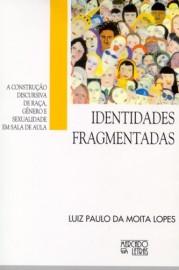 Identidades Fragmentadas - A Construção Discursiva de Raça, Gênero e Sexualidade em Sala de Aula, livro de Luiz Paulo da Moita Lopes