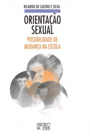 Orientação sexual - possibilidade de mudança na escola, livro de Ricardo de Castro e Silva