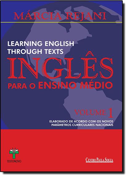 Inglês Para o Ensino Médio: Learning English Through Texts - Vol.1, livro de Márcia Rejani