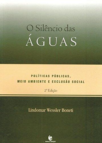 Silêncio das Águas, O: Políticas Públicas, Meio Ambiente e Exclusão, livro de Lindomar Wessler Boneti