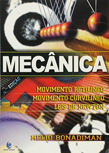Mecânica: Movimento Retilíneo - Movimento Curvilíneo - Leis de Newton, livro de Hélio Bonadiman