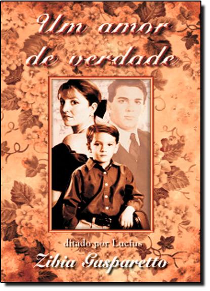 Amor de Verdade, Um, livro de Zibia Gasparetto