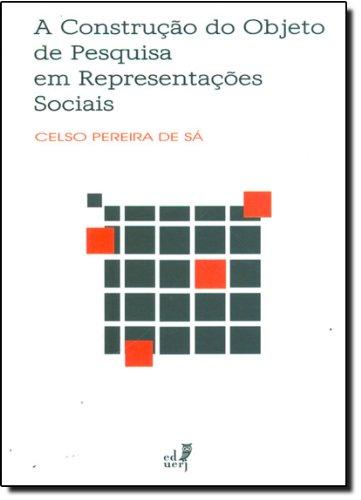 Construção Do Objeto De Pesquisa Em Representações Sociais, livro de Celso Pereira de Sá