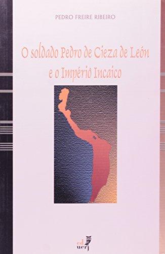 Soldado Pedro De Cieza De Leon E O Império Incaico, livro de Paulo Freire