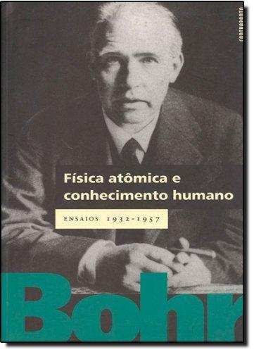 Fisica Atomica E Conhecimentos Humano Ensaios 1932-1957, livro de Niels Bohr