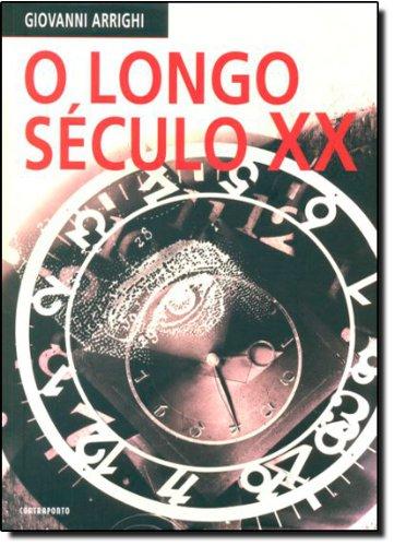 O Longo Século XX. Dinheiro, Poder e as Origens do Nosso Tempo, livro de Giovanni Arrighi
