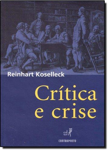 Critica E Crise - Uma Contribuicao A Patogenese Do Mundo Burgues, livro de Reinhart Koselleck