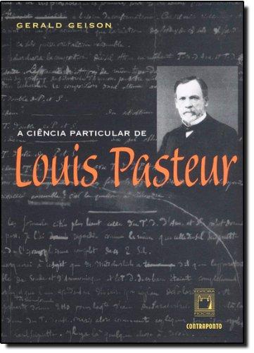 Ciência Particular de Louis Pasteur, livro de Gerald Geison