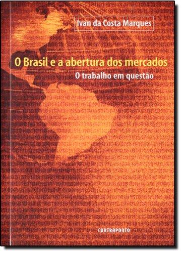 O Brasil E A Abertura Dos Mercados, livro de Ivan da Costa Marques