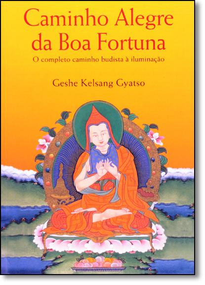 Caminho Alegre da Boa Fortuna: O Completo Caminho Budista À Iluminação, livro de Geshe Kelsang Gyatso