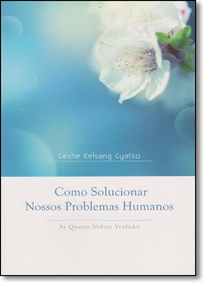 Como Solucionar Nossos Problemas Humanos, livro de Geshe Kelsang  Gyatso