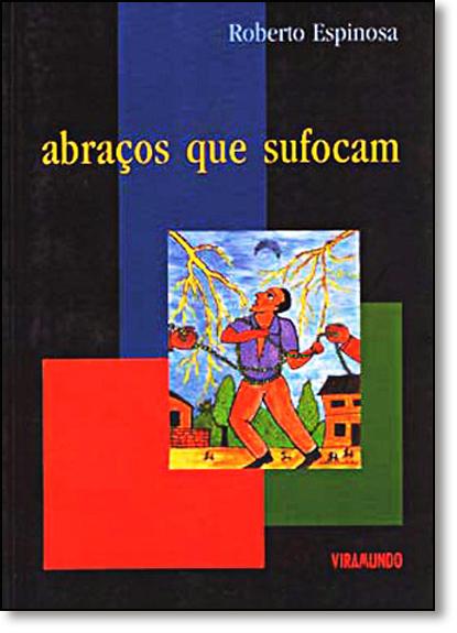 Abraços que Sufocam, livro de Roberto Espinosa
