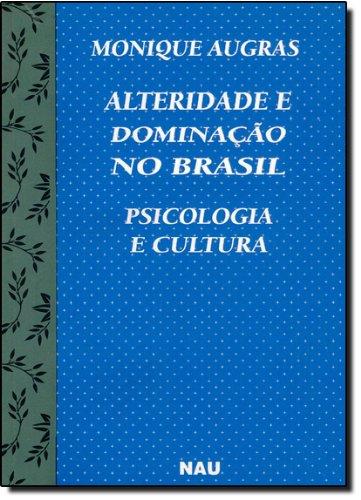 Psicologia E Cultura. Alteridade E Dominação No Brasil, livro de Monique Augras