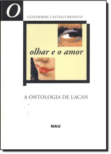 O Olhar E O Amor. A Ontologia De Lacan, livro de Guilherme Castelo Branco