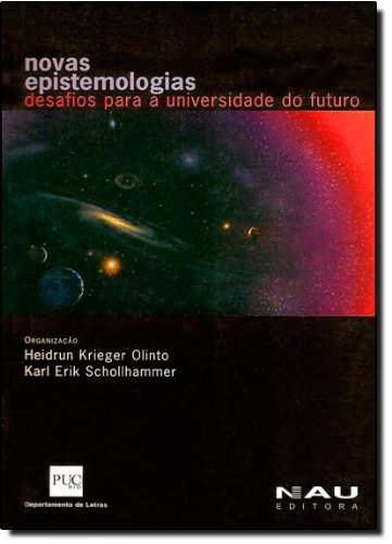 Novas Epistemologias. Desafios Para a Universidade do Futuro, livro de Heidrun Krieger Olinto, Karl Erik Schollhammer