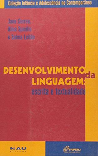 Desenvolvimento Da Linguagem. Escrita E Textualidade - Coleção Infancia E Adolescência, livro de Jane Correa, Alina Spinillo, Selma Leitao