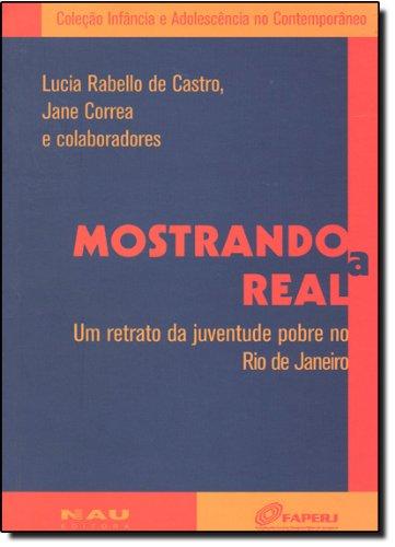 Mostrando A Real. Um Retrato Da Juventude Pobre No Rio De Janeiro, livro de Lucia Rabello de Castro