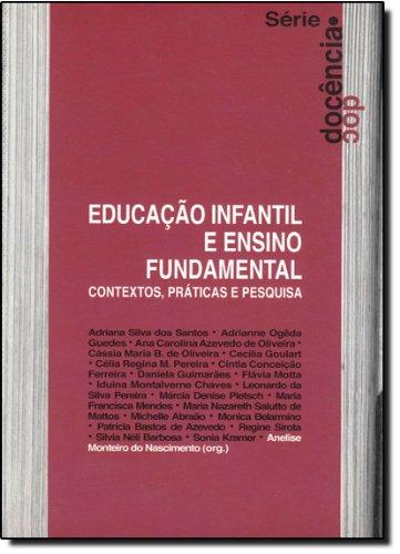 Educação Infantil E Ensino Fundamental. Contextos, Práticas E Pesquisa, livro de Anelise Monteiro do Nascimento