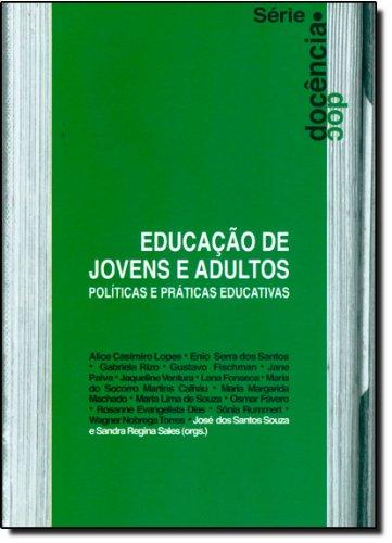 Educação De Jovens E Adultos. Políticas E Práticas Educativas, livro de Jose dos Santos Souza