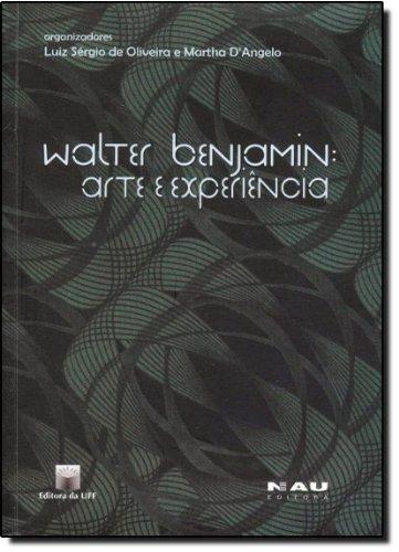 Walter Benjamin. Arte E Experiência, livro de Luiz Sérgio de Oliveira