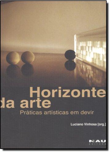 Horizonte Da Arte. Práticas Artísticas Em Devir, livro de Luciano Vinhosa