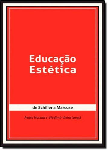 Educação Estética. De Schiller A Marcuse, livro de Pedro Hussak
