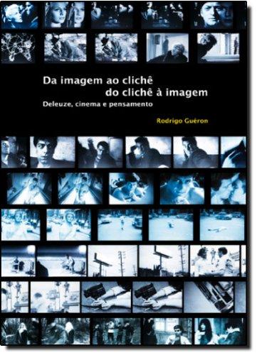 Da Imagem Ao Clichê, Do Clichê À Imagem. Deleuze, Cinema E Pensamento, livro de Rodrigo Gueron