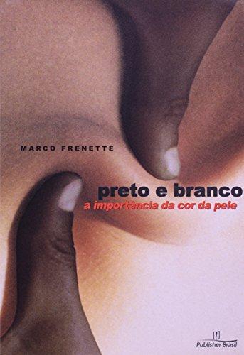 Preto E Branco. A Importância Da Cor Da Pele, livro de Marco Frenette
