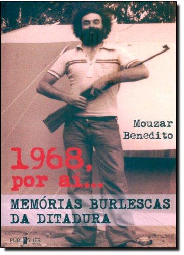 1968, Por Aí ... Memórias Burlescas Da Ditadura, livro de Mouzar Benedito