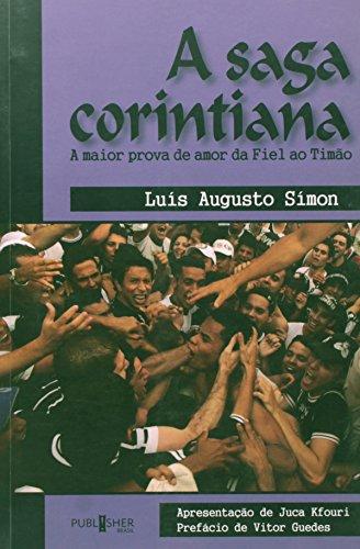 A Saga Corintiana. A Maior Prova De Amor Da Fiel Ao Timao, livro de Luís Augusto Símon