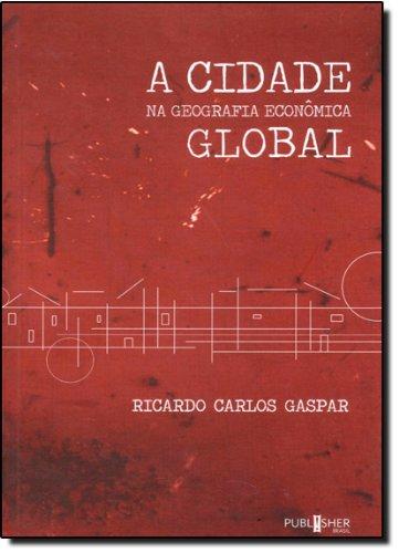 Cidade Na Geografia Economica Global, A, livro de Ricardo Carlos Gaspar