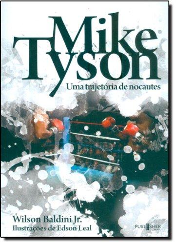 Mike Tyson. Uma Trajetória De Nocautes, livro de Wilson Baldini Junior