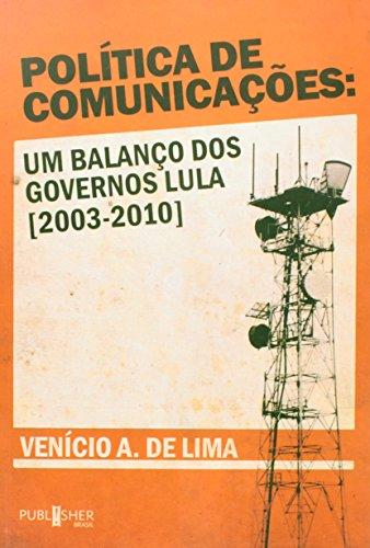 Política de Comunicações. Um Balanço dos Governos Lula (2003-2010), livro de Venicio A. De Lima