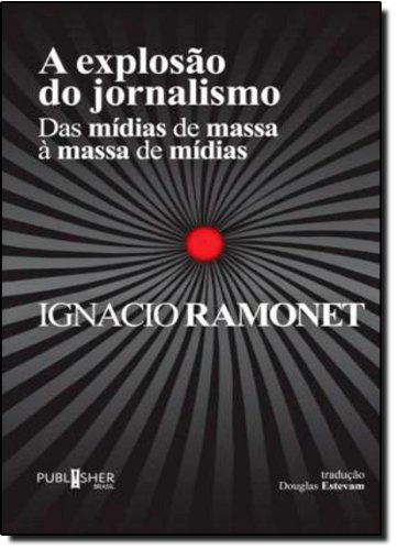 A Explosão Do Jornalismo? Das Mídias De Massa À Massa Das Mídias, livro de Ignaldo Ramonet