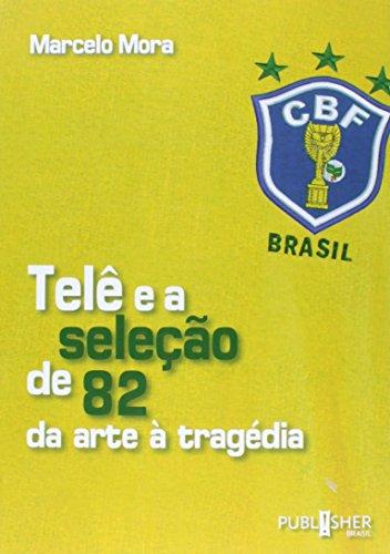 Telê e a Seleção de 82. Da Arte à Tragédia, livro de Marcelo Mora