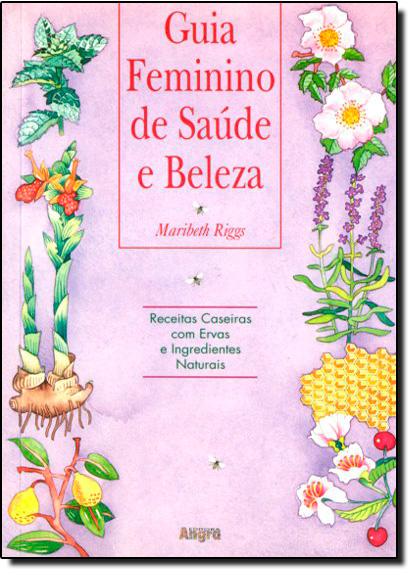 GUIA FEMININO DE SAUDE E BELEZA, livro de Maribeth Riggs