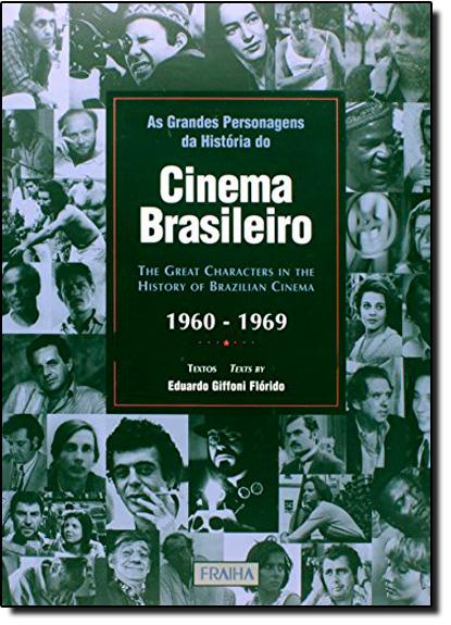 Grandes Personagens da História do Cinema Brasileiro, As: 1960-1969, livro de Eduardo Giffoni Florido