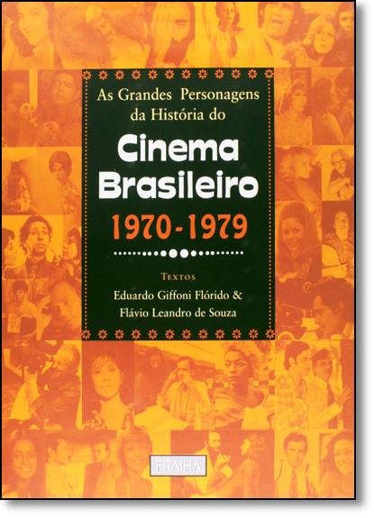 Grandes Personagens da Historia do Cinema Brasileiro 1970-1979, As, livro de Eduardo Giffoni Florido