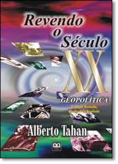 Revendo o Século Xx: Geopolítica, livro de Alberto Tahan