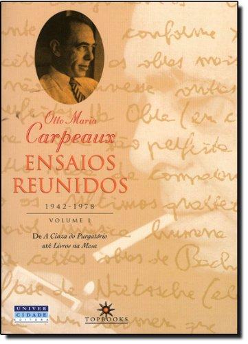 ENSAIOS REUNIDOS, 1942-1978 / VOLUME I DE A CINZA DO PURGATORIO A LIVROS NA, livro de Otto Maria Carpeaux