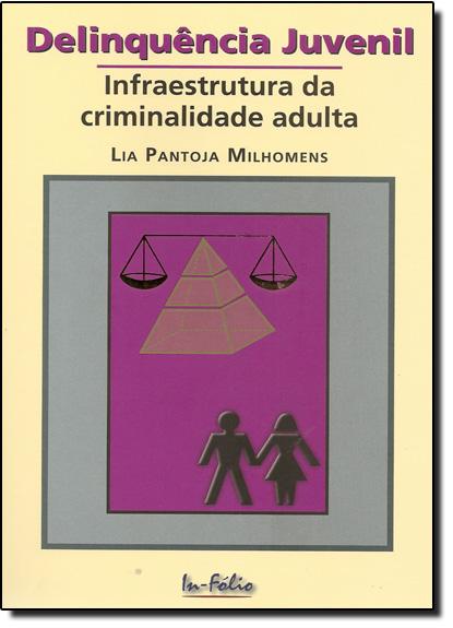 Delinquência Juvenil - Infraestrutura da Criminalidade Adulta, livro de Lia Pantoja Milhomens