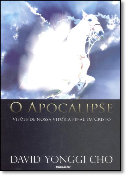Apocalipse, O: Visões de Nossa Vitória Final em Cristo, livro de David Yonggi Cho