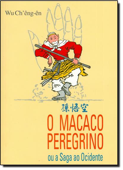 Macaco Peregrino, O: Ou a Saga ao Ocidente, livro de Wu Cheng´en