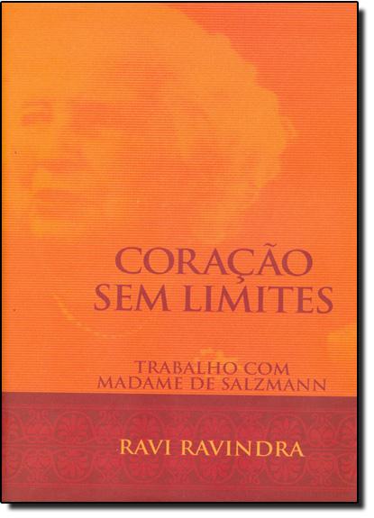 Coração Sem Limites: Trabalho Com Madame De Salzmann, livro de Ravi Ravindra